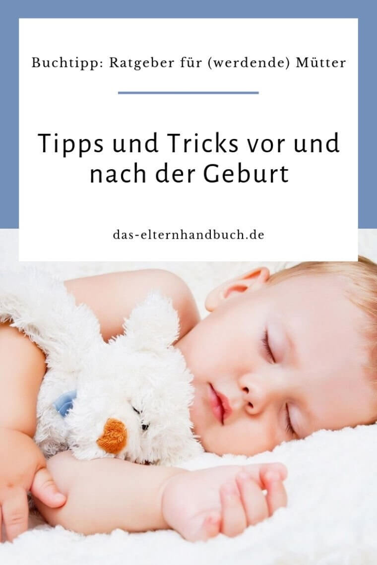 Tipps und Tricks vor und nach der Geburt. Ratgeber für (werdende) Mütter